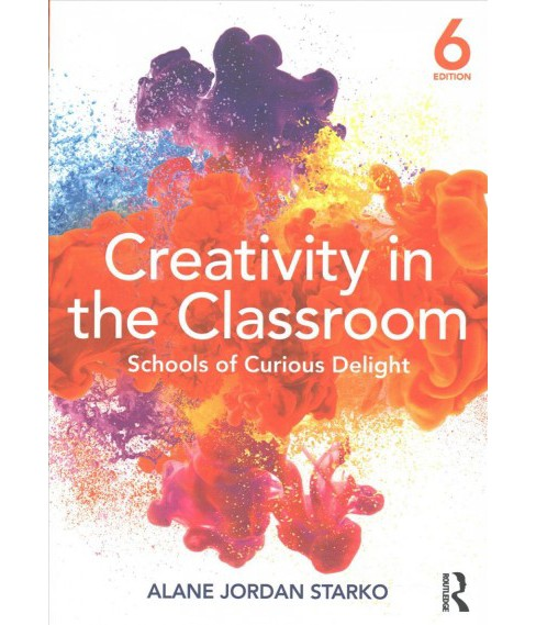 Creativity in the Classroom : Schools of Curious Delight (Paperback) (Alane Jordan Starko) - image 1 of 1