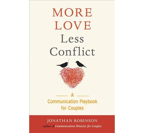 More Love Less Conflict : A Communication Playbook for Couples -  by Jonathan Robinson (Paperback) - image 1 of 1