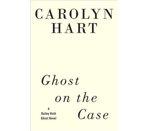 Ghost on the Case -  (Bailey Ruth) by Carolyn Hart (Hardcover) - image 1 of 1