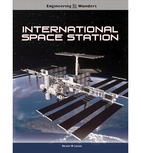 International Space Station -  (Engineering Wonders) by Kirsten W. Larson (Paperback) - image 1 of 1