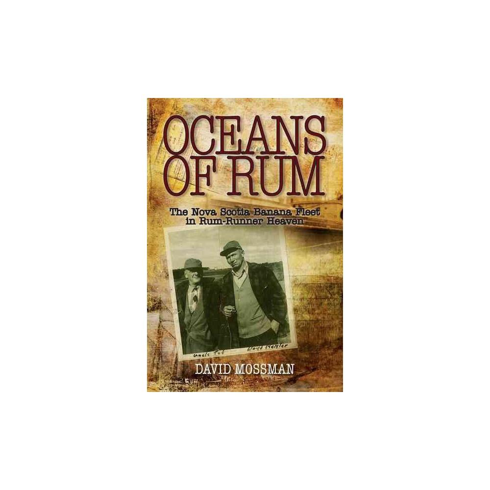 Oceans of Rum : The Nova Scotia Banana Fleet in Rum-Runner Heaven (Paperback) (David Mossman)