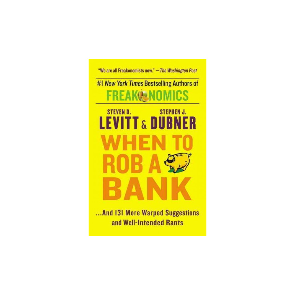 When to Rob a Bank : and 131 More Warped Suggestions and Well-Intended Rants (Reprint) (Paperback)