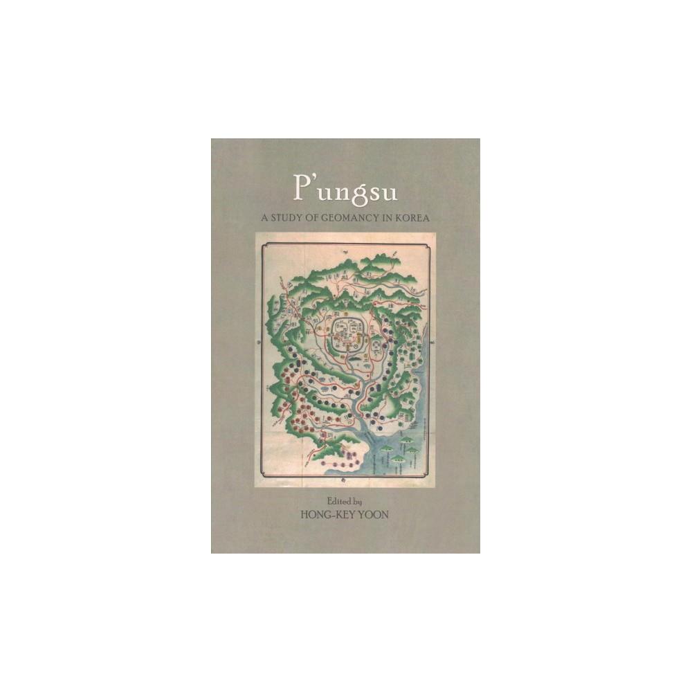 P'ungsu : A Study of Geomancy in Korea - (Hardcover)
