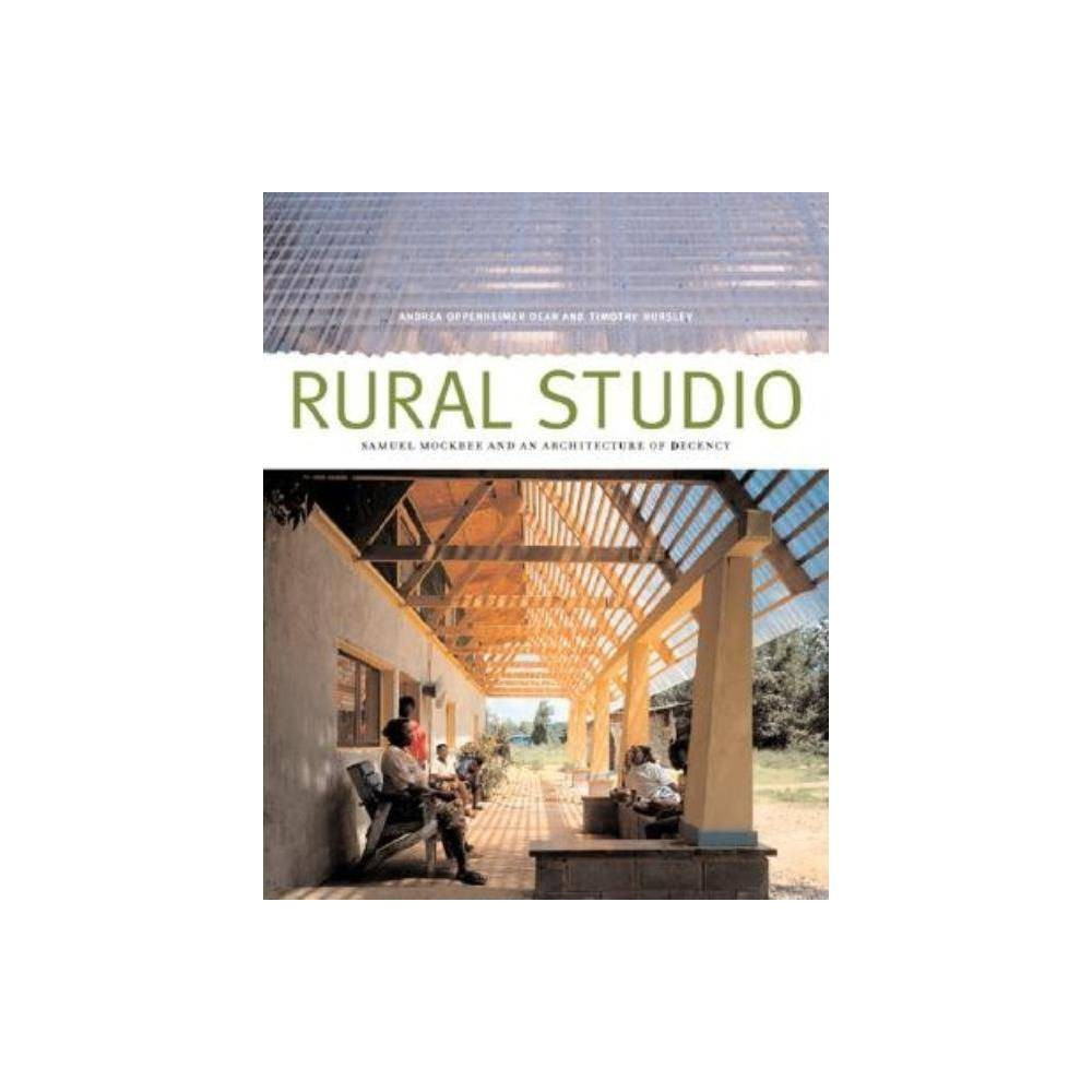 Rural Studio By Andrea Oppenheimer Dean Paperback