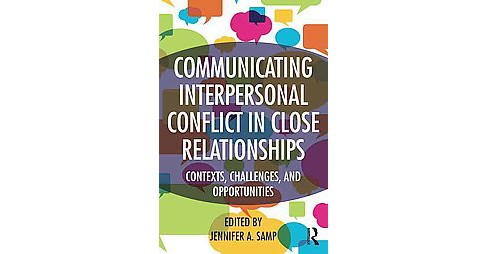 Communicating Interpersonal Conflict in Close Relationships : Contexts, Challenges, and Opportunities - image 1 of 1