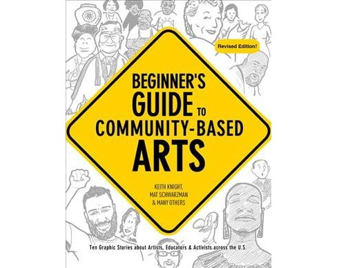 Beginner's Guide to Community-Based Arts -  Revised by Keith Knight & Mat Schwarzman (Paperback) - image 1 of 1