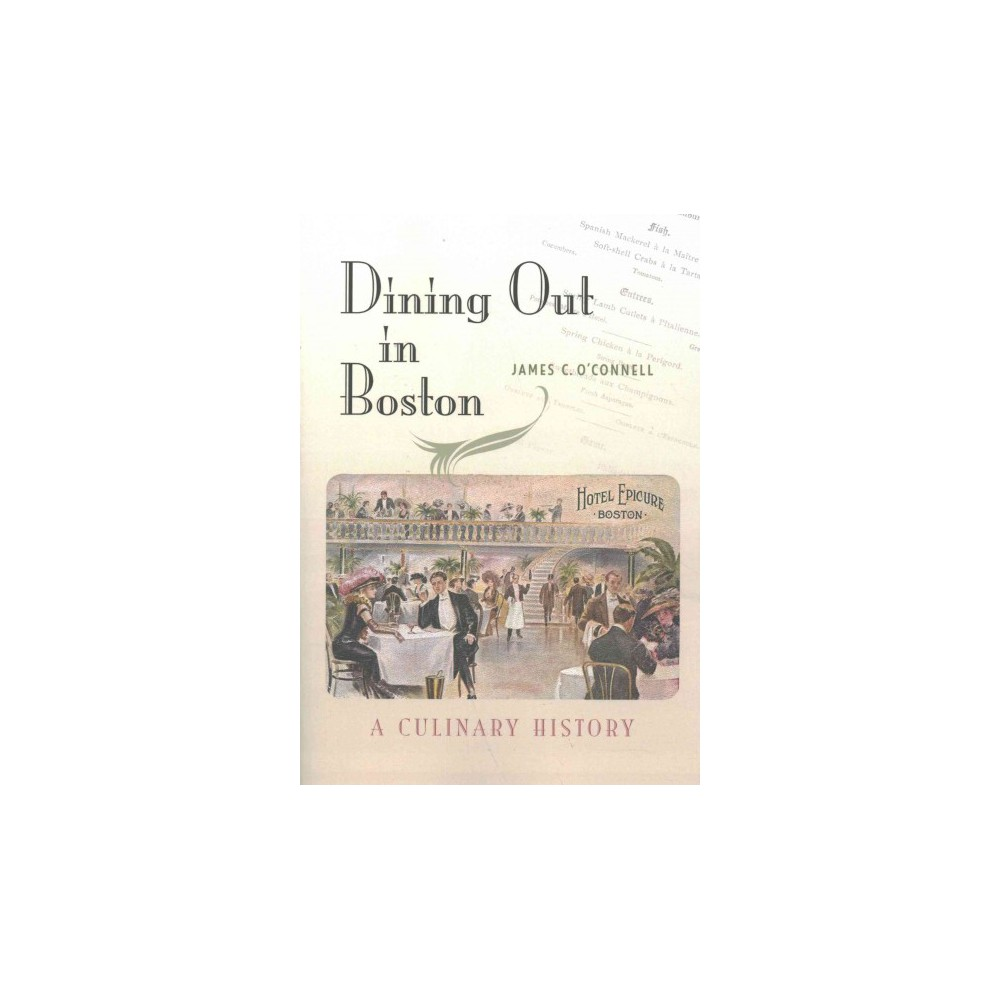 Dining Out in Boston : A Culinary History (Paperback) (James C. O'Connell)
