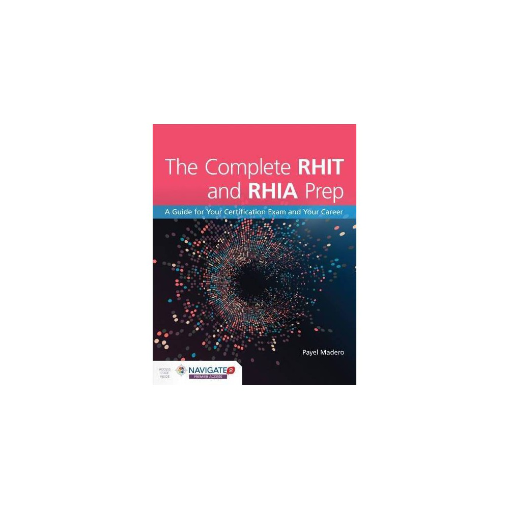 Complete Rhit & Rhia Prep : A Guide for Your Certification Exam and Your Career - (Paperback)