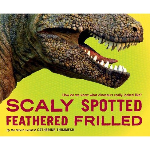 Scaly Spotted Feathered Frilled - by  Catherine Thimmesh (Hardcover) - image 1 of 1