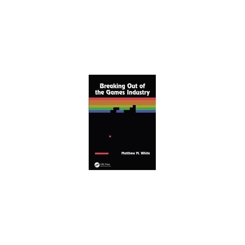 Breaking Out of the Games Industry : Designing Tutorials for Video Games - 2 New (Paperback)