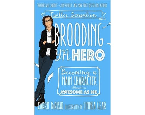 Brooding Ya Hero : Becoming a Main Character (Almost) As Awesome As Me -  by Carrie Dirisio (Hardcover) - image 1 of 1
