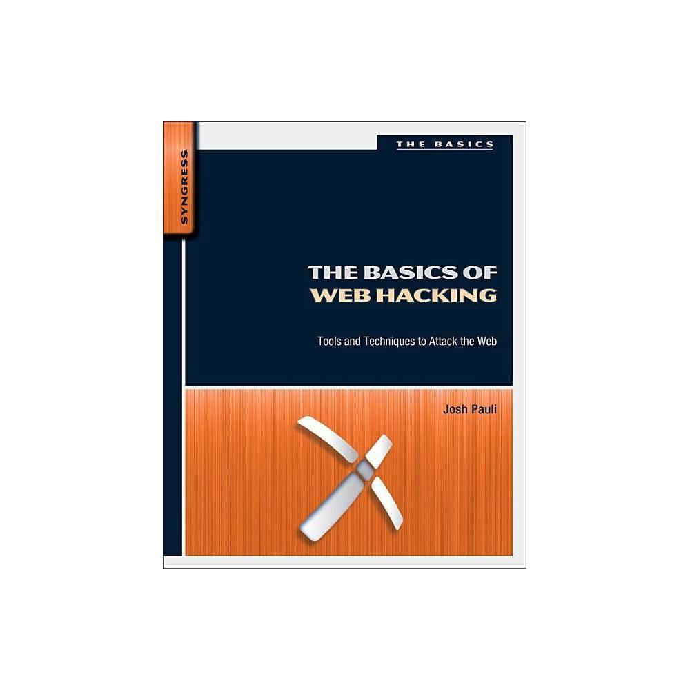 The Basics Of Web Hacking By Josh Pauli Paperback