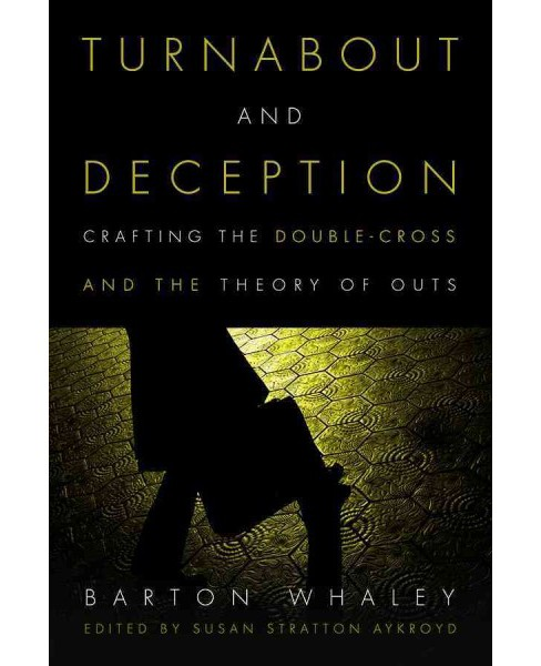 Turnabout and Deception : Crafting the Double-Cross and the Theory of Outs (Hardcover) (Barton Whaley) - image 1 of 1