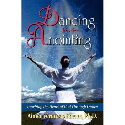Dancing Into the Anointing - by  Aimee Kovacs (Paperback) - image 1 of 1