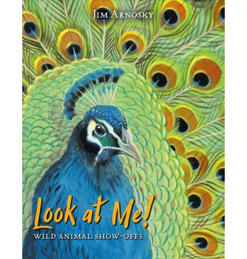 Look at Me! : Wild Animal Show Offs -  by Jim Arnosky (School And Library) - image 1 of 1