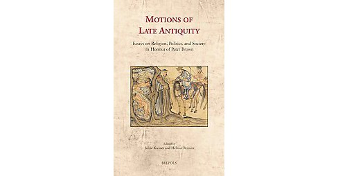 Motions of Late Antiquity : Essays on Religion, Politics, and Society in Honour of Peter Brown - image 1 of 1