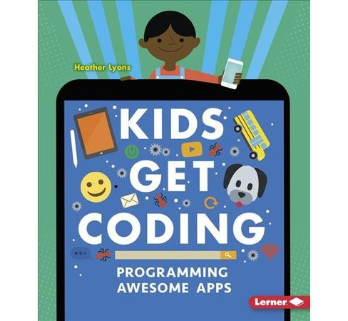 Programming Awesome Apps -  (Kids Get Coding) by Heather Lyons (Paperback) - image 1 of 1