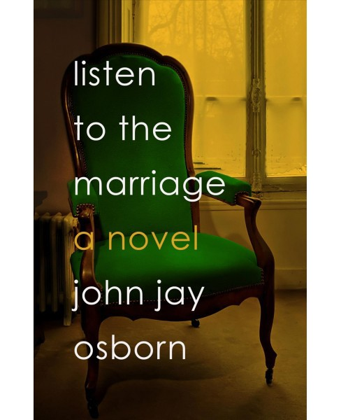 Listen to the Marriage -  by John Jay Osborn (Hardcover) - image 1 of 1