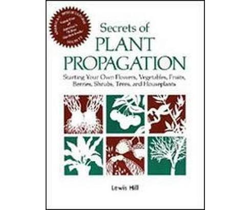 Secrets of Plant Propagation : Starting Your Own Flowers, Vegetables, Fruits, Berries, Shrubs, Trees, - image 1 of 1