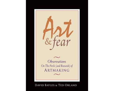 Art & Fear : Observations on the Perils (And Rewards) of Artmaking -  (Paperback) - image 1 of 1