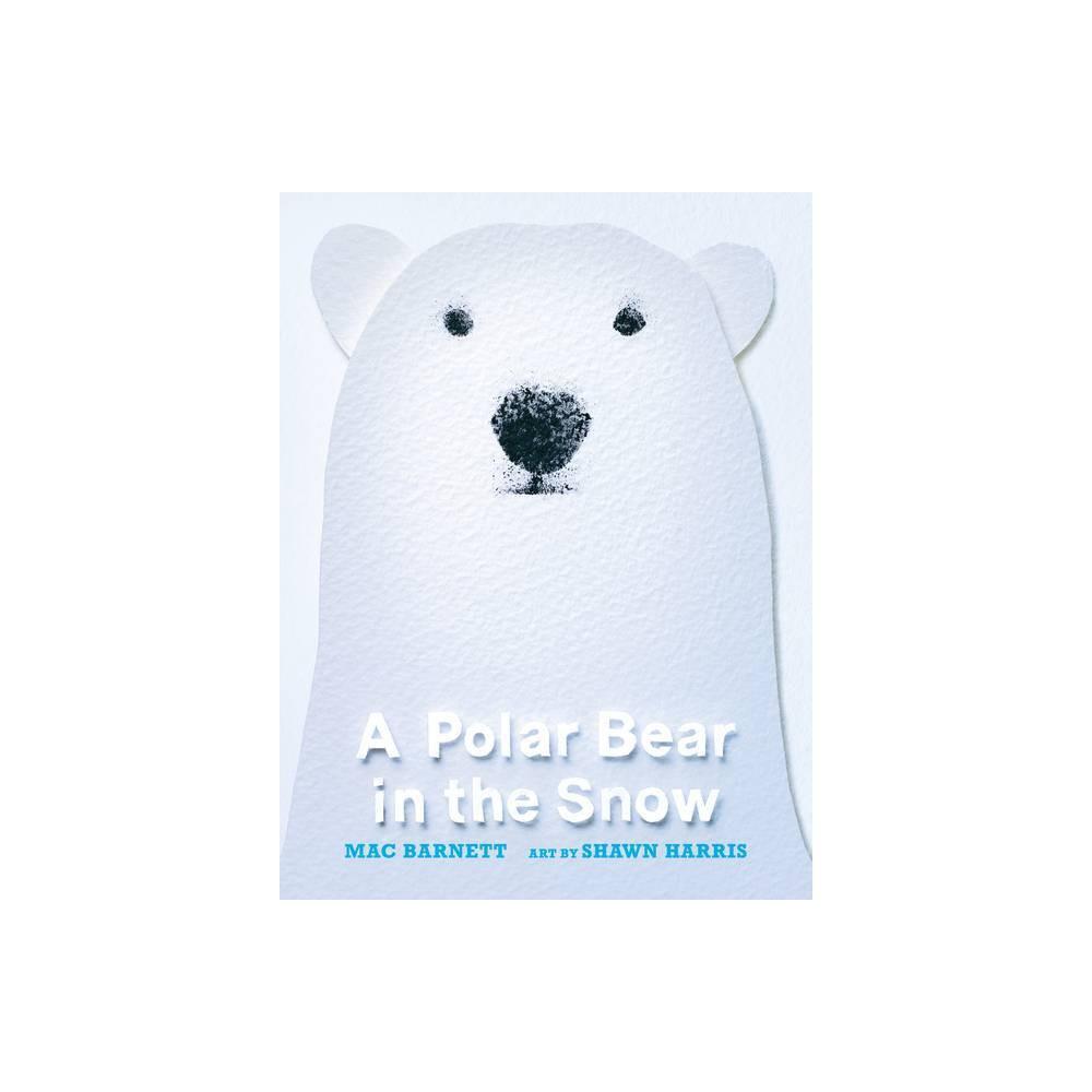 A Polar Bear In The Snow By Mac Barnett Hardcover