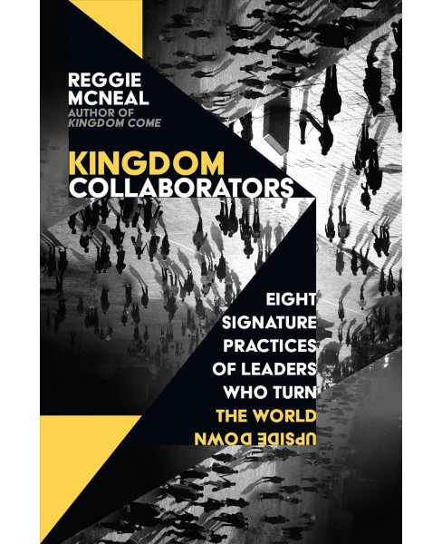 Kingdom Collaborators : Eight Signature Practices of Leaders Who Turn the World Upside Down - image 1 of 1