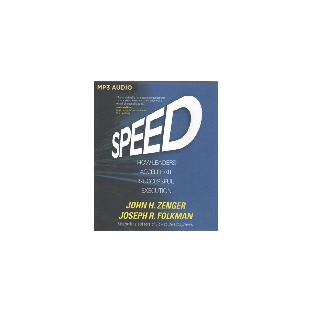 Speed : How Leaders Accelerate Successful Execution (MP3-CD) (John H. Zenger & Joseph R. Folkman)