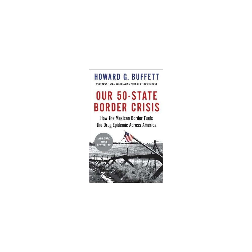 Our 50-State Border Crisis : How the Mexican Border Fuels the Drug Epidemic Across America - Reprint