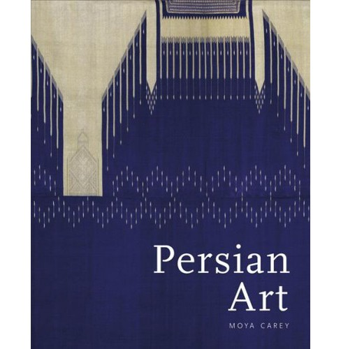 Persian Art : Collecting the Arts of Iran for the V & A -  by Moya Carey (Hardcover) - image 1 of 1