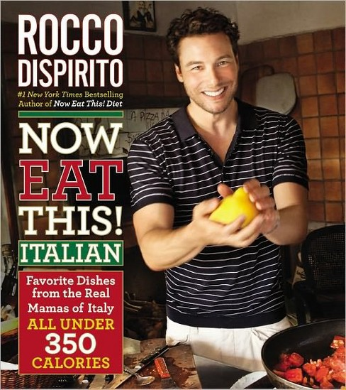 Now Eat This! Italian: Favorite Dishes from the Real Mamas of Italy-All under 350 Calories (Hardcover) (Rocco Dispirito) - image 1 of 1