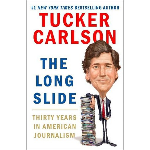 The Long Slide: Thirty Years in American Journalism - by Tucker Carlson (Hardcover) - image 1 of 1
