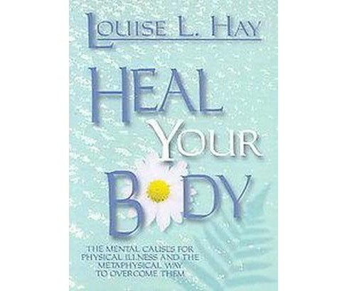 Heal Your Body / New Cover : The Mental Causes for Physical Illness and the Metaphysical Way to Overcome - image 1 of 1