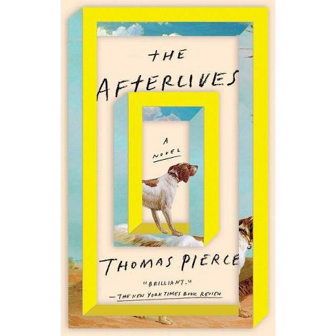 The Afterlives - by  Thomas Pierce (Paperback) - image 1 of 1