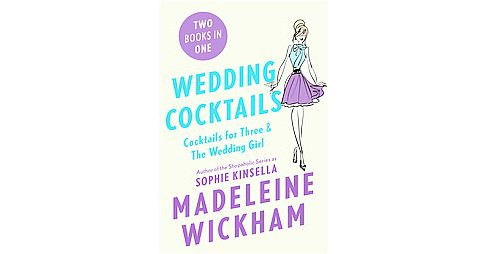 Wedding Cocktails: Cocktails for Three and The Wedding Girl (Paperback) by Madeleine Wickham - image 1 of 1