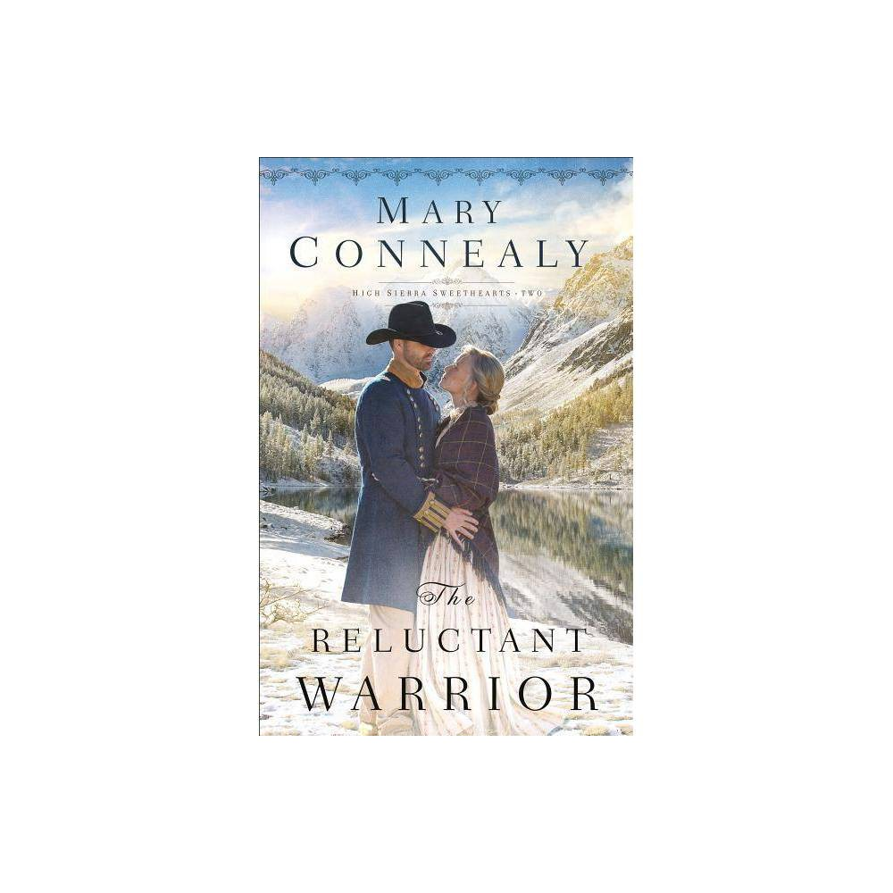 The Reluctant Warrior High Sierra Sweethearts By Mary Connealy Paperback