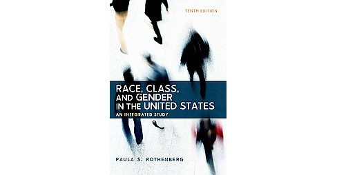 Race, Class, and Gender in the United States : An Integrated Study (Paperback) (Paula S. Rothenberg) - image 1 of 1