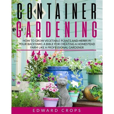 Container Gardening - by  Edward Crops (Paperback)