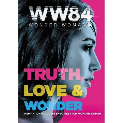 Wonder Woman 1984: Truth, Love & Wonder - by  Alexandra West (Hardcover)