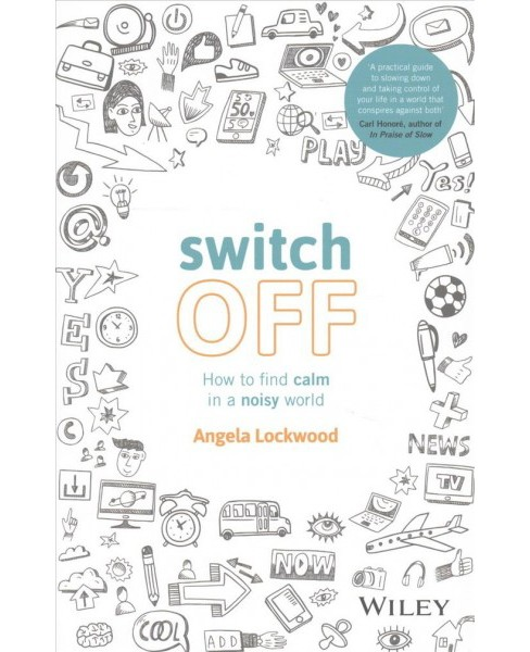 Switch Off : How to Find Calm in a Noisy World (Paperback) (Angela Lockwood) - image 1 of 1