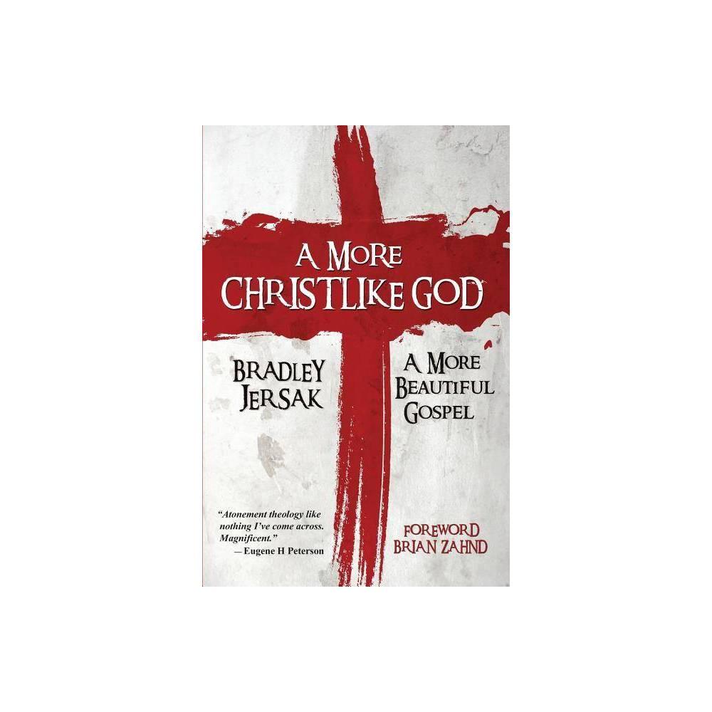 A More Christlike God By Bradley Jersak Paperback