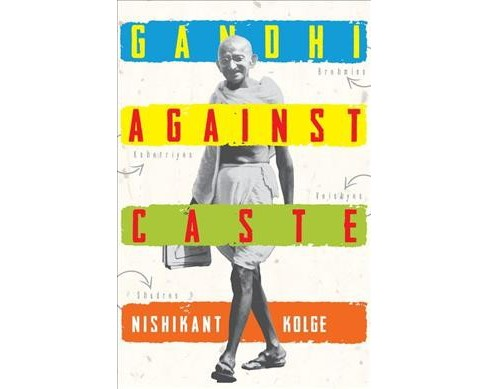 Gandhi Against Caste -  by Nishikant Kolge (Hardcover) - image 1 of 1