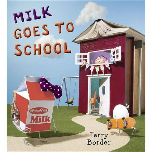 Milk Goes to School - by  Terry Border (Hardcover) - image 1 of 1