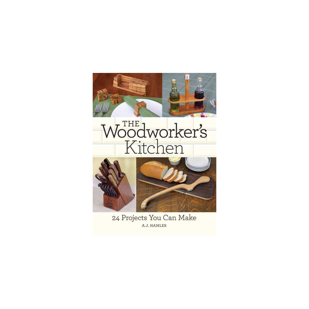 Woodworker's Kitchen : 24 Projects You Can Make (Paperback) (A. J. Hamler)
