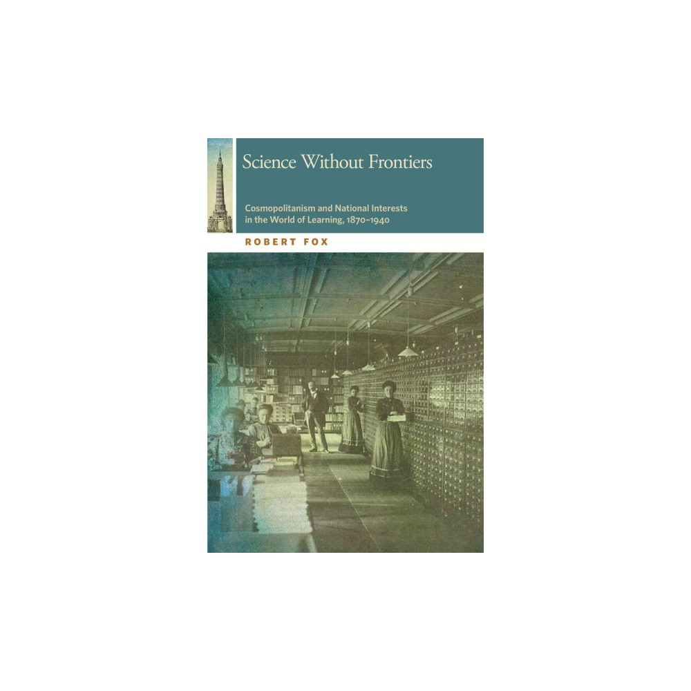 Science Without Frontiers : Cosmopolitanism and National Interests in the World of Learning, 1870-1940