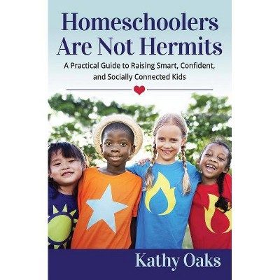 Homeschoolers Are Not Hermits - by  Kathy Oaks (Paperback)