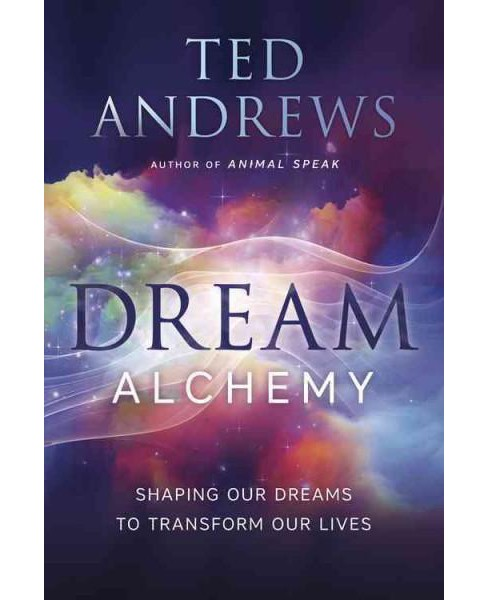 Dream Alchemy : Shaping Our Dreams to Transform Our Lives (Reissue) (Paperback) (Ted Andrews) - image 1 of 1