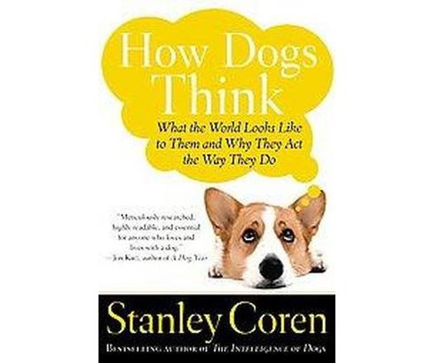 How Dogs Think : What The World Looks Like To Them And Why They Act The Way They Do (Reprint) - image 1 of 1