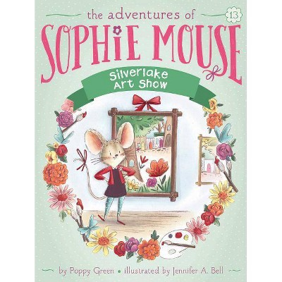 Silverlake Art Show, 13 - (Adventures of Sophie Mouse) by  Poppy Green (Paperback)
