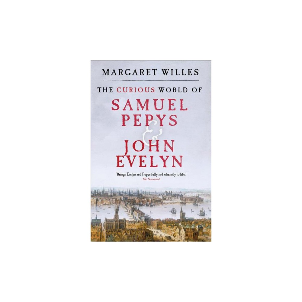 Curious World of Samuel Pepys and John Evelyn - Reprint by Margaret Willes (Paperback)