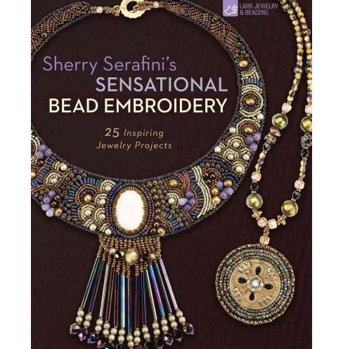 Sherry Serafini's Sensational Bead Embroidery : 25 Inspiring Jewelry Projects (Reprint) (Paperback) - image 1 of 1